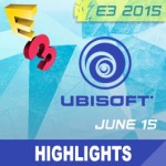 E3 2015: Ubisoft Press Event Livestream, Highlights, and Announcements