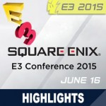 E3 2015: Square Enix Press Event Videos, Highlights, and Announcements